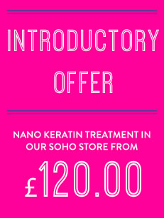 Introductory Offer, Nano Keratin Treatment in our Soho store, £90.00