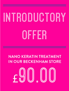 Introductory Offer, Nano Keratin Treatment in our Beckenham store, £90.00